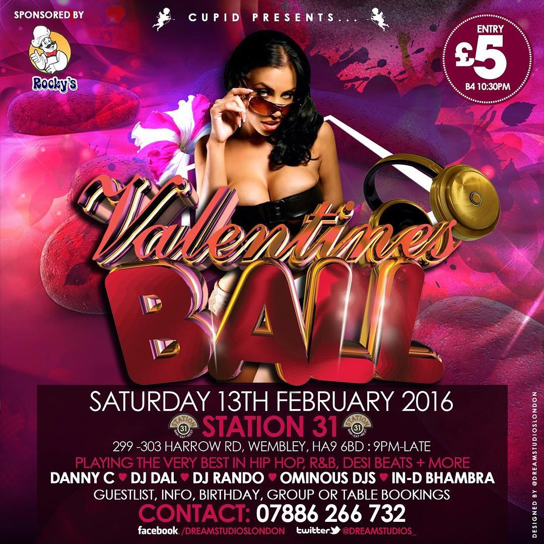 CATCH MYSELF DJ DAL THIS SATURDAY 13TH FEBRUARY 2016 AT THE *VALENTINES BALL* AT THE STUNNING STATION 31 IN WEMBLEY.. LADIES FREE BEFORE 10PM ON GUESTLIST ONLY OR £5 BEFORE 10:30PM, MORE THEREAFTER. STRICTLY 21+ ID WILL BE REQUIRED :: M.R.R.A - SECURITY TIGHT & POLITE. DRESS CODE: SMART/CASUAL ONLY. NO SPORTSWEAR, CAPS OR HOODS ALLOWED GUESTLIST & INFO TEL: 07886266732